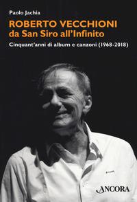 Roberto Vecchioni, da San Siro all'Infinito. Cinquant'anni di album e canzoni (1968-2018) - Jachia, Paolo - wuz.it