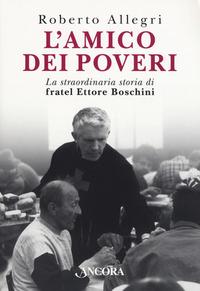 L' L' amico dei poveri. La straordinaria storia di fratel Ettore Boschini - Allegri, Roberto - wuz.it