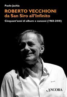 Roberto Vecchioni, da San Siro all'Infinito. Cinquant'anni di album e canzoni (1968-2018) - Paolo Jachia - ebook