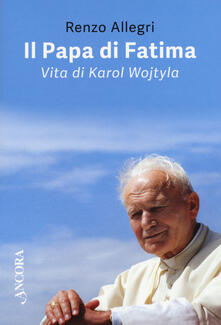 Il papa di Fatima. Vita di Karol Wojtyla.pdf