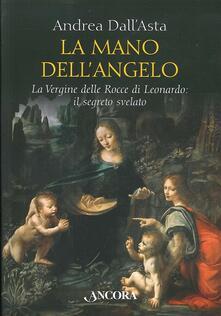 Secchiarapita.it La mano dell'angelo. La Vergine delle rocce di Leonardo. Il segreto svelato Image