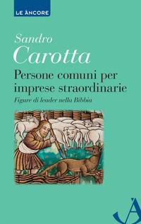 Persone comuni per imprese straordinarie. Figure di leader nella Bibbia - Carotta Sandro - wuz.it