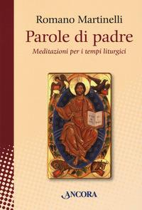 Parole di padre. Meditazioni per i tempi liturgici - Martinelli Romano - wuz.it