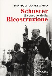 Schuster il vescovo della ricostruzione - Garzonio Marco - wuz.it