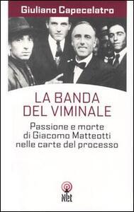 La banda del Viminale. Passione e morte di Giacomo Matteotti nelle carte del processo