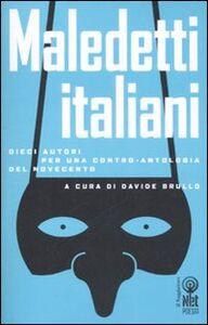 Libro Maledetti italiani. Dieci autori per una contro-antologia del Novecento
