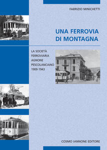 Una ferrovia di montagna. La società ferroviaria Agnone-Pescolanciano 1909-1943