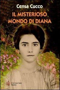 Il Il misterioso mondo di Diana. Diana il passaggio dall'infanzia all'adolescenza - Cucco Censa - wuz.it
