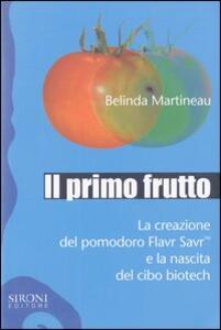 Il primo frutto. La creazione del pomodoro Flavr SavrTM e la nascita del cibo biotech
