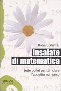 Foto Cover di Insalate di matematica. Sette buffet per stimolare l'appetito numerico, Libro di Robert Ghattas, edito da Sironi