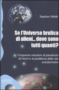 Se l'universo brulica di alieni... dove sono tutti quanti? Cinquanta soluzioni al paradosso di Fermi e al problema della vita extraterrestre - Stephen Webb - copertina