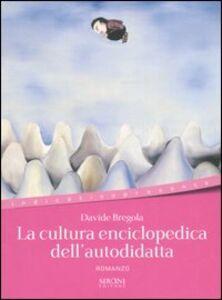 Libro La cultura enciclopedica dell'autodidatta Davide Bregola