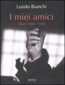 Libro I miei amici. Diari (1968-1970) Luisito Bianchi