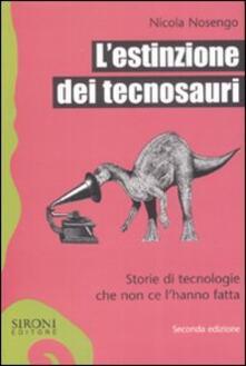 L estinzione dei tecnosauri. Storie di tecnologie che non ce lhanno fatta.pdf
