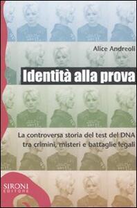 Identità alla prova. La controversa storia del test del DNA tra crimini, misteri e battaglie legali