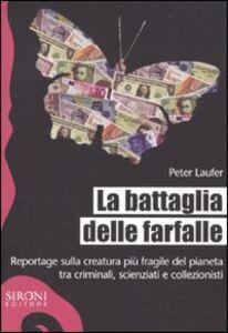Libro La battaglia delle farfalle. Reportage sulla creatura più fragile del pianeta tra criminali, scienziati e collezionisti Peter Laufer