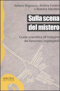 Libro Sulla scena del mistero. Guida scientifica all'indagine dei fenomeni inspiegabili Stefano Bagnasco , Andrea Ferrero , Beatrice Mautino