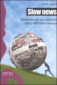 Foto Cover di Slow news. Manifesto per un consumo critico dell'informazione, Libro di Peter Laufer, edito da Sironi