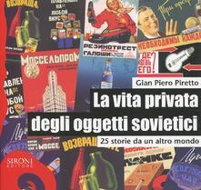 Radiosenisenews.it La vita privata degli oggetti sovietici. 25 storie da un altro mondo Image