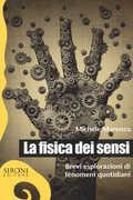 Libro La fisica dei sensi. Brevi esplorazioni di fenomeni quotidiani Michele Marenco