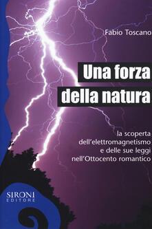 Lpgcsostenible.es Una forza della natura. La scoperta dell'elettromagnetismo e delle sue leggi nell'Ottocento romantico Image