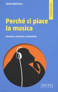 Libro Perché ci piace la musica. Orecchio, emozione, evoluzione Silvia Bencivelli