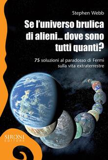 Steamcon.it Se l'universo brulica di alieni... dove sono tutti quanti? 75 soluzioni al paradosso di Fermi sulla vita extraterrestre. Ediz. ampliata Image