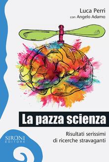 Listadelpopolo.it La pazza scienza. Risultati serissimi di ricerche stravaganti Image