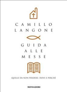 Guida alle messe. Quelle da non perdere: dove e perché - Camillo Langone - ebook