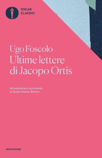 Ultime lettere di Jacopo Ortis. Tratte dagli autografi - Ugo Foscolo,Guido Davico Bonino - ebook