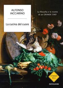 La cucina del cuore. La filosofia e le ricette di un grande chef - Alfonso Iaccarino - ebook