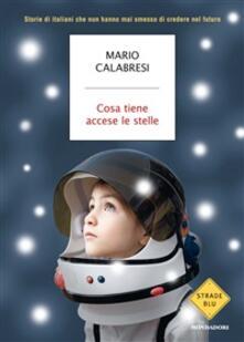 Cosa tiene accese le stelle. Storie di italiani che non hanno mai smesso di credere nel futuro - Mario Calabresi - ebook