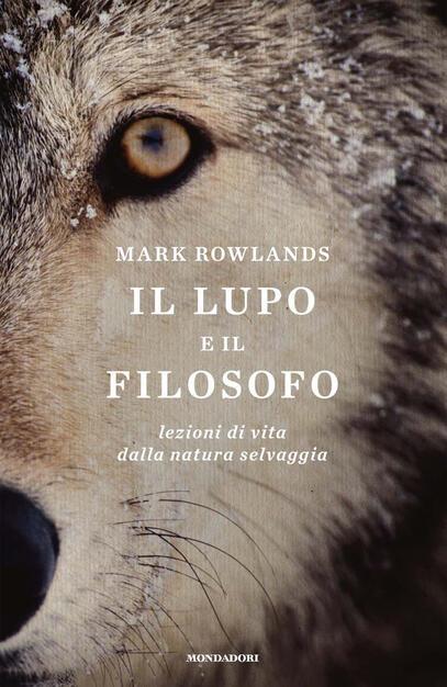 lupo e il filosofo  Lezioni di vita dalla natura selvaggia