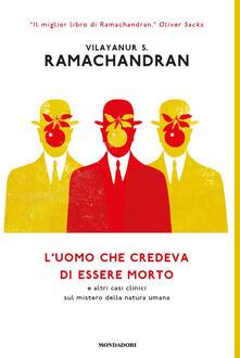 L' uomo che credeva di essere morto e altri casi clinici sul mistero della natura umana - Laura Serra,Vilayanur S. Ramachandran - ebook