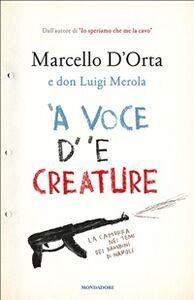 Foto Cover di 'A voce d' 'e creature. La camorra nei temi dei bambini di Napoli, Ebook di Marcello D'Orta,Luigi Merola, edito da Mondadori