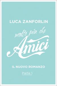 Ebook Molto più che Amici. Il romanzo di «Amici». Vol. 1 Zanforlin, Luca