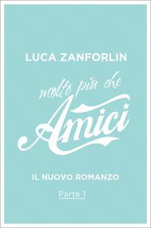 Molto più che Amici. Il romanzo di «Amici». Vol. 1 - Luca Zanforlin - ebook