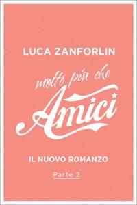 Ebook Molto più che Amici. Il romanzo di «Amici». Vol. 2 Zanforlin, Luca