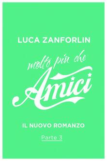 Molto più che Amici. Il romanzo di «Amici».. Vol. 3 - Luca Zanforlin - ebook