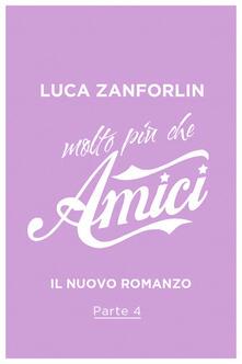 Molto più che Amici. Il romanzo di «Amici». Vol. 4 - Luca Zanforlin - ebook