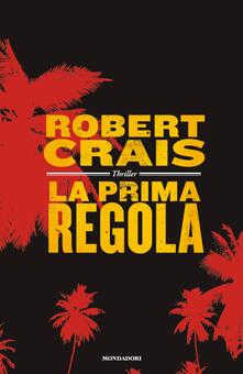 La prima regola - Robert Crais,A. Raffo - ebook