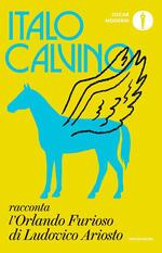 «Orlando furioso» di Ludovico Ariosto raccontato da Italo Calvino