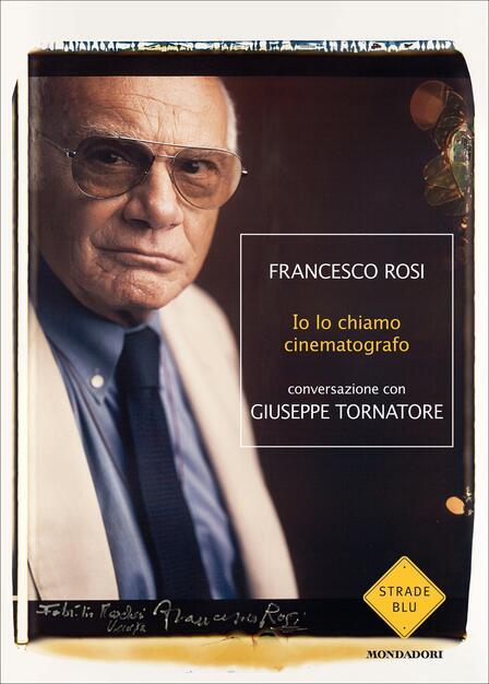 Io lo chiamo cinematografo (Strade blu. Non Fiction) (Italian Edition)