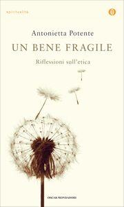 Ebook bene fragile. Riflessioni sull'etica Potente, Antonietta