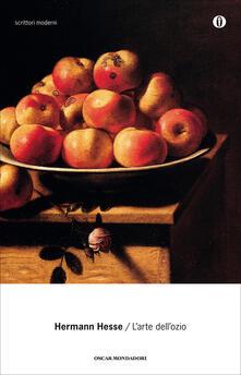 L' arte dell'ozio - Luisa Coeta,Anna Martini Lichtner,Hermann Hesse,Volker Michels - ebook