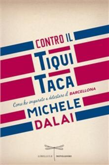 Contro il tiqui taca. Come ho imparato a detestare il Barcellona - Michele Dalai - ebook