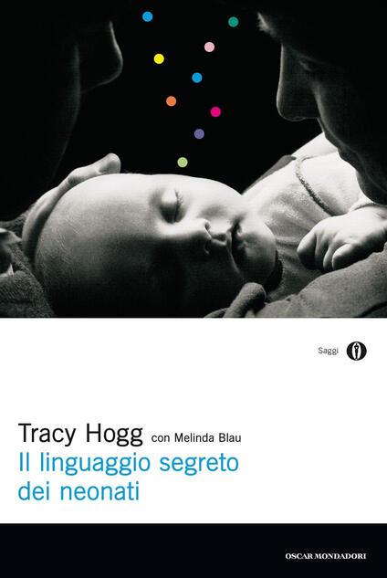 Il linguaggio segreto dei neonati - Melinda Blau,Tracy Hogg,Louisette Palici Di Suni - ebook