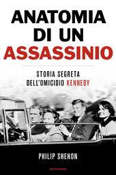 Anatomia di un assassinio. Storia segreta dell'omicidio Kennedy