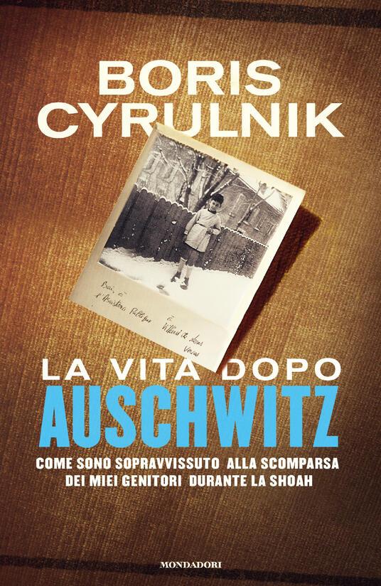 La vita dopo Auschwitz. Come sono sopravvissuto alla scomparsa dei miei genitori dopo la Shoah - Francesca Mazzurana,Boris Cyrulnik - ebook
