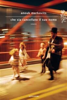 Che sia cancellato il suo nome - C. Spallino Rocca,Anouk Markovits - ebook
